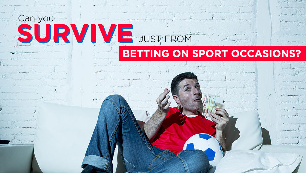 Betting on sport occasions? Can you really survive?