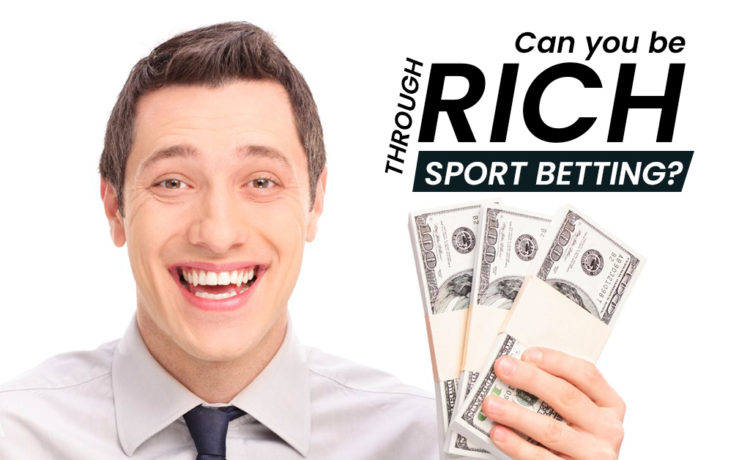 Can You Be Rich Through Sport Betting?