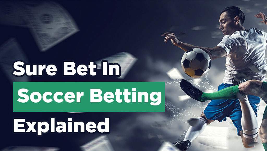 Sure Bet In Soccer Betting Explained